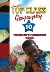 Top Class Geography Grade 10 Teacher's Guide